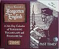 Forgotten English. A 366-Day Calendar of Vanishing Vocabulary and Folklore for 2004.